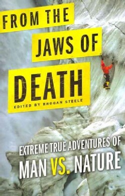 From the Jaws of Death: Extreme True Adventures of Man vs. Nature (Paperback)