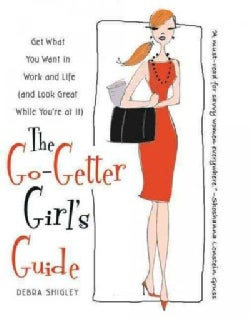 The Go-getter Girl's Guide: Get What You Want in Work and Life and Look Great While You're at It (Paperback)