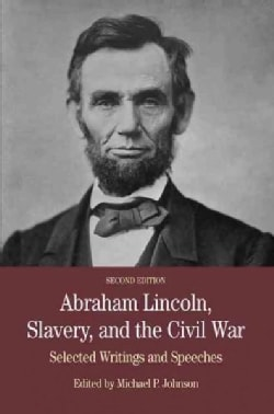 Abraham Lincoln, Slavery, and the Civil War: Selected Writing and Speeches (Paperback)