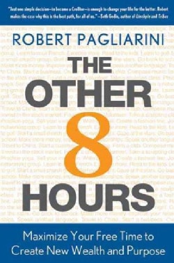 The Other 8 Hours: Maximize Your Free Time to Create New Wealth & Purpose (Hardcover)