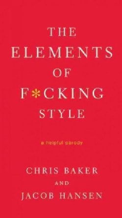 The Elements of F*cking Style: A Helpful Parody (Paperback)
