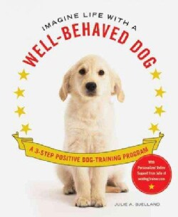 Imagine Life With a Well-Behaved Dog: A 3-Step Positive Dog Training Program (Paperback)