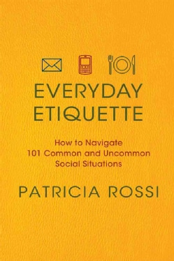 Everyday Etiquette: How to Navigate 101 Common and Uncommon Social Situations (Paperback)