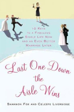 Last One Down the Aisle Wins: 10 Keys to a Fabulous Single Life Now and an Even Better Marriage Later (Paperback)