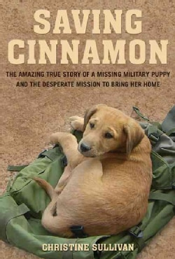 Saving Cinnamon: The Amazing True Story of a Missing Military Puppy and the Desperate Mission to Bring Her Home (Paperback)