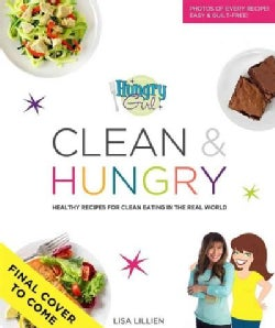 Hungry Girl Clean & Hungry: Easy All-natural Recipes for Healthy Eating in the Real World (Paperback)