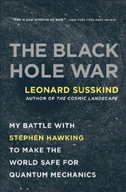 The Black Hole War: My Battle With Stephen Hawking to Make the World Safe for Quantum Mechanics (Paperback)