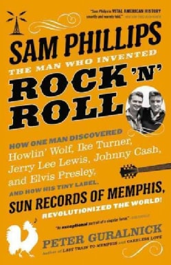 Sam Phillips: The Man Who Invented Rock 'n' Roll (Paperback)