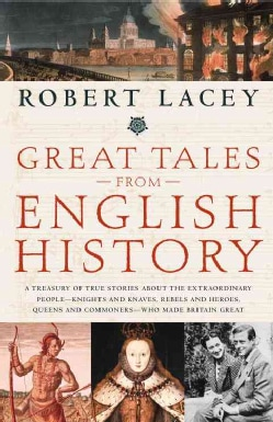 Great Tales from English History: A Treasury of True Stories About the Extraordinary People--Knights and Knaves, ... (Paperback)