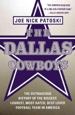 The Dallas Cowboys: The Outrageous History of the Biggest, Loudest, Most Hated, Best Loved Football Team in America (Paperback)