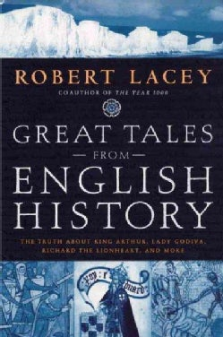 Great Tales from English History: The Truth About King Arthur, Lady Godiva, Richard the Lionheart and More (Hardcover)