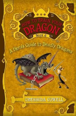 How to Train Your Dragon: a Hero's Guide to Deadly Dragons (Hardcover)
