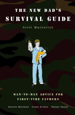The New Dad's Survival Guide: Man-to-Man Advice For First-Time Fathers (Paperback)