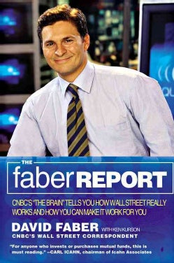The Faber Report: How Wall Street Really Works-And How You Can Make It Work for You (Paperback)