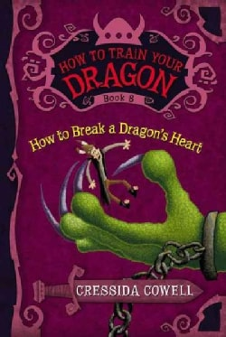 How to Train Your Dragon: How to Break a Dragon's Heart: The Heroic Misadventures of Hiccup the Viking (Hardcover)