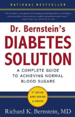 Dr. Bernstein's Diabetes Solution: The Complete Guide to Achieving Normal Blood Sugars (Hardcover)