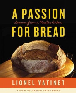 A Passion for Bread: Lessons from a Master Baker: 7 Steps to Making Great Bread (Hardcover)