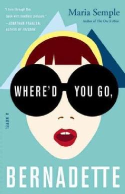 Where'd You Go, Bernadette: A Novel (Hardcover)