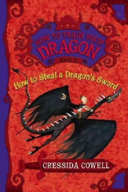 How to Train Your Dragon: How to Steal a Dragon's Sword: The Heroic Misadventures of Hiccup the Viking (Hardcover)