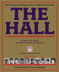 The Hall: A Celebration of Baseball's Greats: In Stories and Images, the Complete Roster of Inductees (Hardcover)