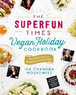 The Superfun Times Vegan Holiday Cookbook: Entertaining for Absolutely Every Occasion (Hardcover)