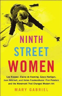 Ninth Street Women: Lee Krasner, Elaine De Kooning, Grace Hartigan, Joan Mitchell, and Helen Frankenthaler: Five ... (Hardcover)