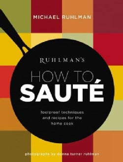 Ruhlman's How to Saute: foolproof techniques and recipes for the home cook (Hardcover)