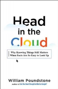 Head in the Cloud: Why Knowing Things Still Matters When Facts Are So Easy to Look Up (Hardcover)