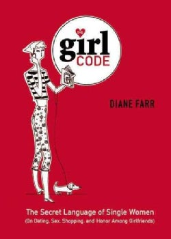 The Girl Code: The Secret Language of Single Women (On Dating, Sex, Shopping, and Honor Among Girlfriends) (Hardcover)