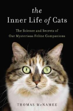 The Inner Life of Cats: The Science and Secrets of Our Mysterious Feline Companions (Hardcover)