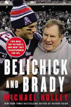 Belichick and Brady: Two Men, the Patriots, and How They Revolutionized Football (Hardcover)