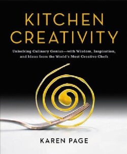 Kitchen Creativity: Unlocking Culinary Genius with Wisdom, Inspiration, and Ideas from the World's Most Creative ... (Hardcover)