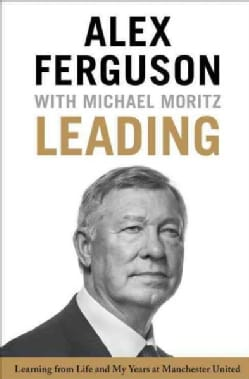 Leading: Learning from Life and My Years at Manchester United (Hardcover)
