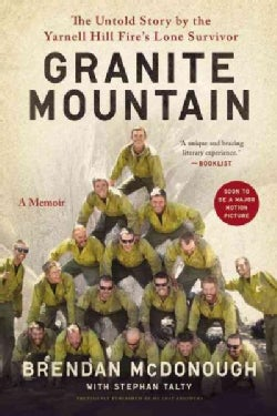 Granite Mountain: The Firsthand Account of a Tragic Wildfire, Its Lone Survivor, and the Firefighters Who Made th... (Paperback)