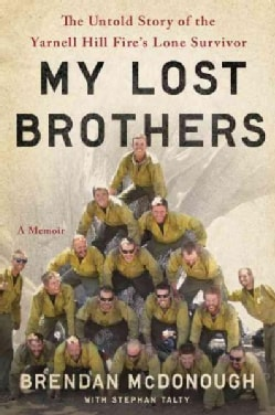 My Lost Brothers: The Untold Story by the Yarnell Hill Fire's Lone Survivor (Hardcover)