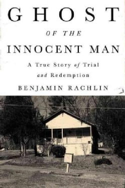 Ghost of the Innocent Man: A True Story of Trial and Redemption (Hardcover)