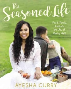 The Seasoned Life: Food, Family, Faith, and the Joy of Eating Well (Hardcover)