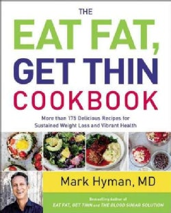 The Eat Fat, Get Thin Cookbook: More Than 175 Delicious Recipes for Sustained Weight Loss and Vibrant Health (Hardcover)