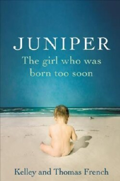 Juniper: The Girl Who Was Born Too Soon (Paperback)