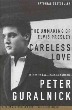 Careless Love: The Unmaking of Elvis Presley (Paperback)