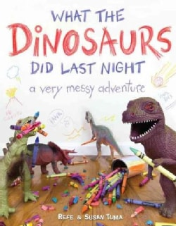 What the Dinosaurs Did Last Night: A Very Messy Adventure (Hardcover)