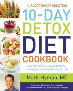 The Blood Sugar Solution 10-Day Detox Diet Cookbook: More Than 150 Recipes to Help You Lose Weight and Stay Healt... (Hardcover)