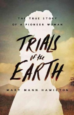 Trials of the Earth: The True Story of a Pioneer Woman (Hardcover)