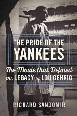 The Pride of the Yankees: Lou Gehrig, Gary Cooper, and the Making of a Classic (Hardcover)