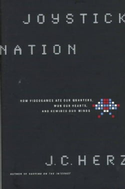 Joystick Nation: How Videogames Ate Our Quarters, Won Our Hearts, and Rewired Our Minds (Hardcover)