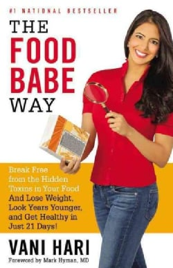 The Food Babe Way: Break Free from the Hidden Toxins in Your Food and Lose Weight, Look Years Younger, and Get He... (Hardcover)