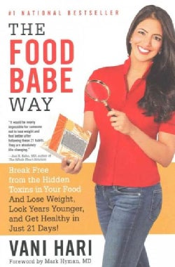 The Food Babe Way: Break Free from the Hidden Toxins in Your Food and Lose Weight, Look Years Younger, and Get He... (Paperback)