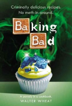 Baking Bad: A Parody in a Cookbook (Hardcover)