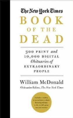 The New York Times Book of the Dead: 320 Print and 10,000 Digital Obituaries of Extraordinary People: Includes We... (Hardcover)