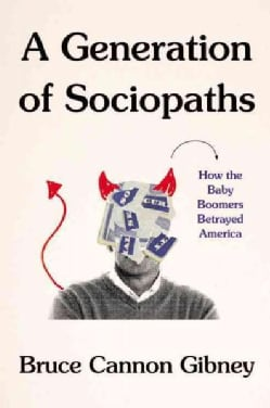 A Generation of Sociopaths: How the Baby Boomers Betrayed America (Hardcover)